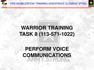 WARRIOR TRAINING TASK 8 (113-571-1022) PERFORM VOICE COMMUNICATIONS