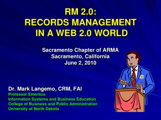 RM 2.0:   RECORDS MANAGEMENT  IN A WEB 2.0 WORLD Sacramento Chapter of ARMA Sacramento, California June 2, 2010
