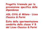Progetto triennale per la prevenzione specifica delle dipendenze ASL Citt  di Milano- Liceo Classico G.Parini Esito dell