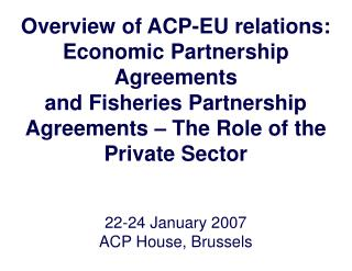 Overview of ACP-EU relations: Economic Partnership Agreements and Fisheries Partnership Agreements – The Role of the Pr