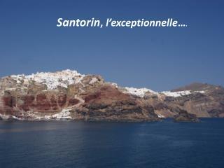 Santorin ,  l�exceptionnelle � .