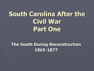 South Carolina After the Civil War Part One