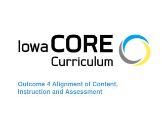 Outcome 4 Alignment of Content, Instruction and Assessment