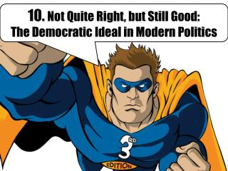 10.  Not Quite Right, but Still Good:  The Democratic Ideal in Modern Politics