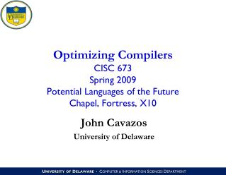 Optimizing Compilers CISC 673 Spring 2009 Potential Languages of the Future Chapel, Fortress, X10