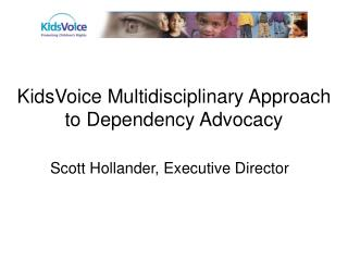 KidsVoice Multidisciplinary Approach to Dependency Advocacy