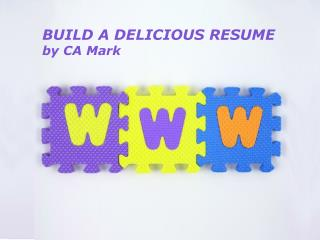 BUILD A DELICIOUS RESUME by CA Mark