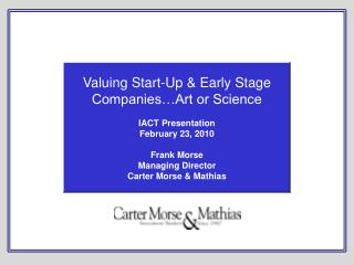 Valuing Start-Up & Early Stage Companies…Art or Science IACT Presentation February 23, 2010 Frank Morse Managing Direct