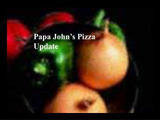 Papa John's Pizza Update