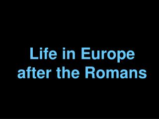 Life in Europe after the Romans