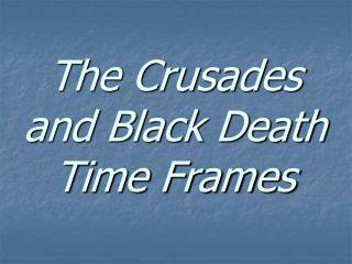 The Crusades and Black Death Time Frames