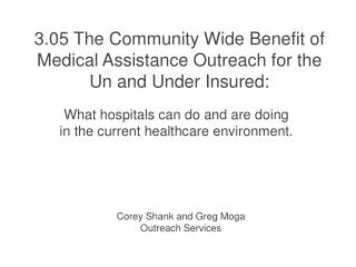 3.05 The Community Wide Benefit of Medical Assistance Outreach for the Un and Under Insured: