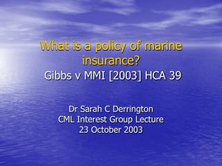 What is a policy of marine insurance? Gibbs v MMI [2003] HCA 39