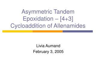 Asymmetric Tandem Epoxidation – [4+3] Cycloaddition of Allenamides
