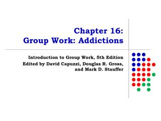 Chapter 16:  Group Work: Addictions