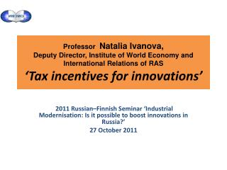 2011 Russian�Finnish Seminar �Industrial Modernisation: Is it possible to boost innovations in Russia?�  27 October 201