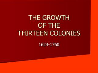 THE GROWTH  OF THE  THIRTEEN COLONIES