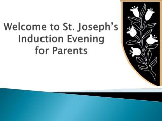 Welcome to St. Joseph's  Induction Evening for Parents