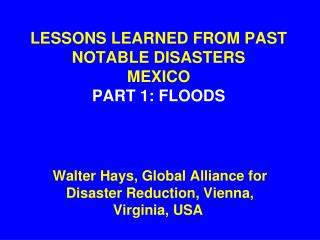 LESSONS LEARNED FROM PAST NOTABLE DISASTERS MEXICO PART 1: FLOODS