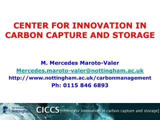 M. Mercedes Maroto-Valer Mercedes.maroto-valer@nottingham.ac.uk http://www.nottingham.ac.uk/carbonmanagement Ph: 0115 8