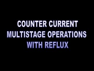 COUNTER CURRENT MULTISTAGE OPERATIONS  WITH REFLUX
