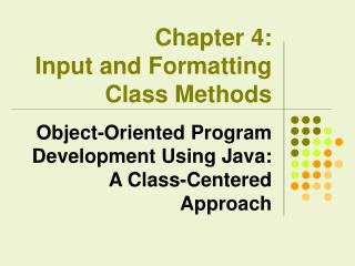 Chapter 4:  Input and Formatting Class Methods