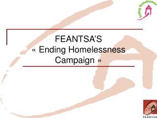 FEANTSA'S «Ending Homelessness Campaign »