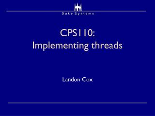 CPS110:  Implementing threads