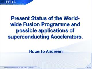Present Status of the World-wide Fusion Programme and possible applications of superconducting Accelerators .