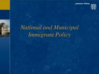 National and Municipal Immigrant Policy