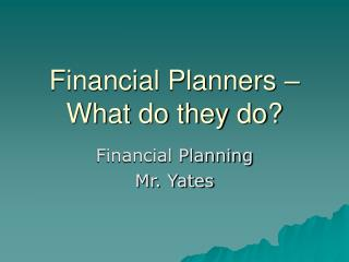 Financial Planners – What do they do?