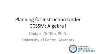 Planning for Instruction Under CCSSM: Algebra I