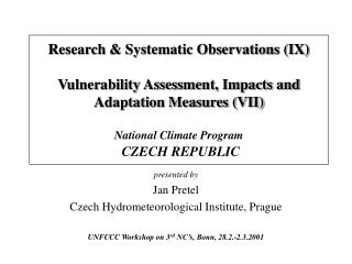 presented by Jan Pretel Czech Hydrometeorological Institute, Prague UNFCCC Workshop on 3 rd  NC's, Bonn, 28.2.-2.3.2001