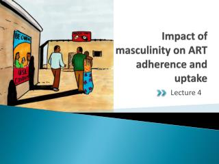 Impact of masculinity on ART adherence and uptake