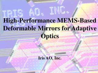 High-Performance MEMS-Based Deformable Mirrors for Adaptive Optics Iris AO, Inc.