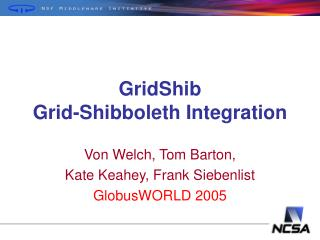 GridShib Grid-Shibboleth Integration