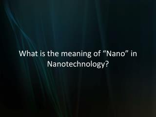 """What is the meaning of """"Nano"""" in Nanotechnology?"""