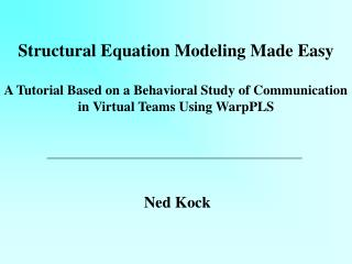 Structural Equation Modeling Made Easy A Tutorial Based on a Behavioral Study of Communication in Virtual Teams Using W