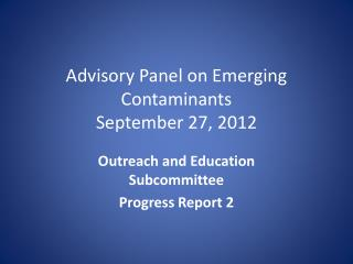 Advisory Panel on Emerging Contaminants September 27, 2012