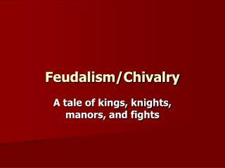 Feudalism/Chivalry
