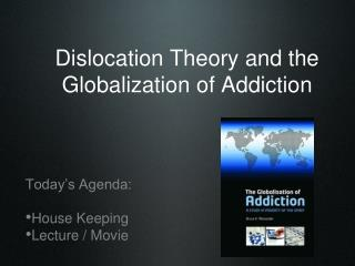 Dislocation Theory and the Globalization of Addiction
