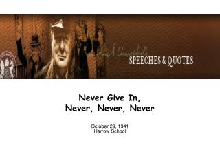 Never Give In,  Never, Never, Never October 29, 1941 Harrow School