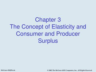 Chapter 3 The Concept of Elasticity and Consumer and Producer Surplus