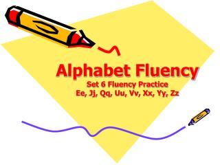 Alphabet Fluency Set 6 Fluency Practice Ee, Jj, Qq, Uu, Vv, Xx, Yy, Zz