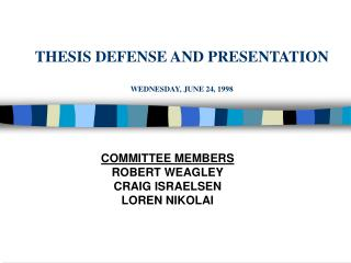 THESIS DEFENSE AND PRESENTATION WEDNESDAY, JUNE 24, 1998