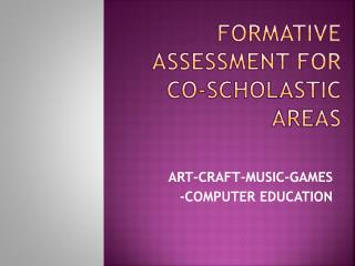 FORMATIVE ASSESSMENT FOR CO-SCHOLASTIC AREAS