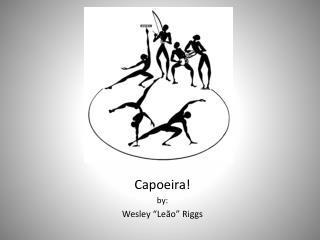 "Capoeira ! by: Wesley "" Leão "" Riggs"