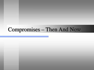 Compromises – Then And Now