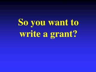 So you want to write a grant?