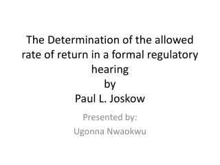 The Determination of the allowed rate of return in a formal regulatory hearing by Paul L.  Joskow